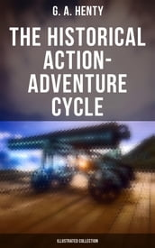 The Historical Action-Adventure Cycle (Illustrated Collection)