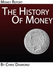 The History Of Money and Banking No One Ever Told You: Economic History Report