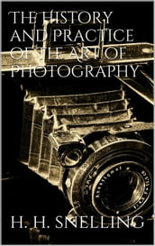 The History and Practice of the Art of Photography