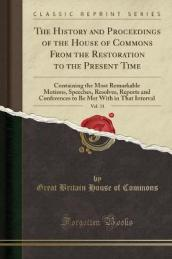 The History and Proceedings of the House of Commons from the Restoration to the Present Time, Vol. 11
