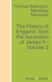 The History of England, from the Accession of James II - Volume 3