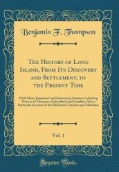 The History of Long Island, from Its Discovery and Settlement, to the Present Time, Vol. 1