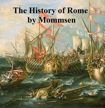 The History of Rome: Mommsen's Rome, volumes 1 to 5 in a single file, in English translation
