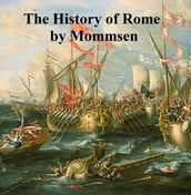 The History of Rome: Mommsen s Rome, volumes 1 to 5 in a single file, in English translation