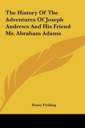 The History of the Adventures of Joseph Andrews and His Friethe History of the Adventures of Joseph Andrews and His Friend Mr. Abraham Adams ND Mr. Ab