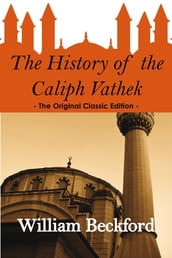 The History of the Caliph Vathek - The Original Classic Edition