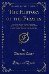 The History of the Pirates: Containing the Lives of Those Noted Pirate Captains, Misson, Bowen, Kidd, Tew, Halsey, White, Condent, Bellamy, Fly, Howard, Lewis, Cornelius, Williams, Burgess, North, ...