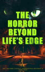 The Horror Beyond Life s Edge: 560+ Macabre Classics, Supernatural Mysteries & Dark Tales