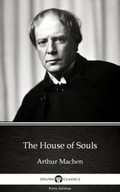 The House of Souls by Arthur Machen - Delphi Classics (Illustrated)