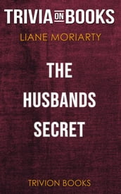 The Husband s Secret by Liane Moriarty (Trivia-On-Books)