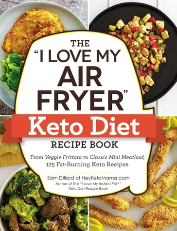 "The ""I Love My Air Fryer"" Keto Diet Recipe Book"