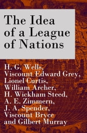 The Idea of a League of Nations (The original unabridged edition, Part 1 & 2)