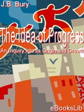 The Idea of Progress, An Inquiry into its Origin and Growth