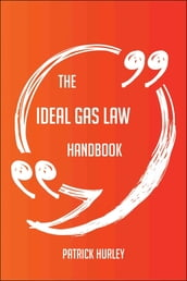 The Ideal gas law Handbook - Everything You Need To Know About Ideal gas law