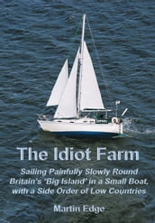 The Idiot Farm: Sailing Painfully Slowly Round Britain