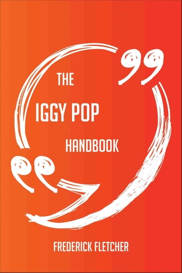 The Iggy Pop Handbook - Everything You Need To Know About Iggy Pop