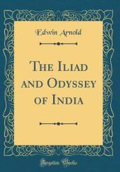 The Iliad and Odyssey of India (Classic Reprint)