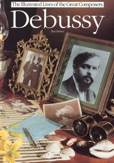 The Illustrated Lives of the Great Composers: Debussy