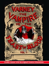 The Illustrated Varney, the Vampire; or, The Feast of Blood: Volume One: Freshly Typeset with the Original Woodcut Illustrations (Alternate Title