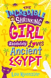 The Incredible Shrinking Girl 4: The Incredible Shrinking Girl Absolutely Loves Ancient Egypt