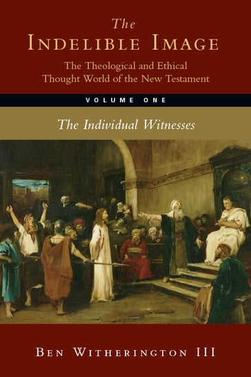 The Indelible Image: The Theological and Ethical Thought World of the New Testament
