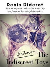 The Indiscreet Toys : The anonymous libertine novel by the famous French philosopher Denis Diderot