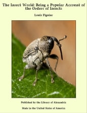 The Insect World: Being a Popular Account of the Orders of Insects
