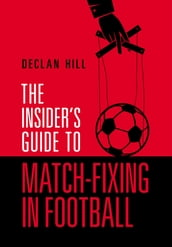 The Insider s Guide to Match-Fixing in Football