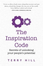 The Inspiration Code: Secrets of unlocking your people s potential