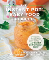 The Instant Pot Baby Food Cookbook