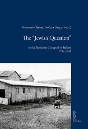 The «Jewish question» in the territories occupied by Italians (1939-1943) - G. Orsina |