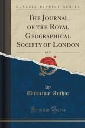 The Journal of the Royal Geographical Society of London, 1851, Vol. 21 (Classic Reprint)