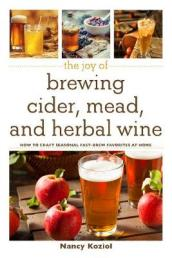 The Joy of Brewing Cider, Mead, and Herbal Wine