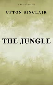 The Jungle (Best Navigation, Free AudioBook) (A to Z Classics)