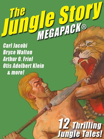The Jungle Story MEGAPACK®: 12 Thrilling Jungle Tales