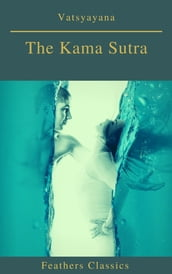 The Kama Sutra (annotated)(Best Navigation, Active TOC) (Feathers Classics)