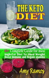 The Keto Diet: 80+ Complete Guide For Maxi High-Fat Diet to Shed Weight,Boost Immune and Regain Stamina For a Healthy Life