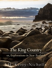 The King Country; or, Explorations in New Zealand