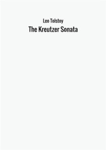 The Kreutzer Sonata - Lev Nikolaevic Tolstoj  