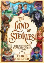 The Land of Stories: The Ultimate Book Hugger s Guide