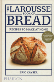 The Larousse book of bread. Recipes to make at home