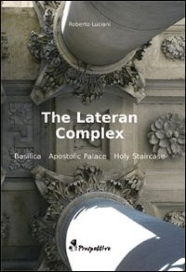 The Latern Complex. Basilica, Apostolic palace, Holy staircase