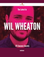 The Latest In Wil Wheaton - 175 Success Secrets