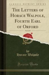 The Letters of Horace Walpole, Fourth Earl of Orford, Vol. 8 of 9 (Classic Reprint)