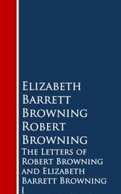 The Letters of Robert Browning and Elizabeth Barrng