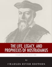 The Life, Legacy, and Prophecies of Nostradamus