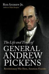The Life and Times of General Andrew Pickens
