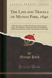 The Life and Travels of Mungo Park, 1840