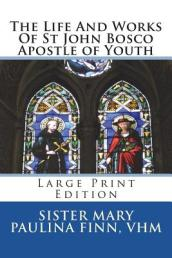 The Life and Works of St John Bosco Apostle of Youth