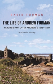 The Life of Andrew Forman (Archbishop of St Andrew s 1516 1521)